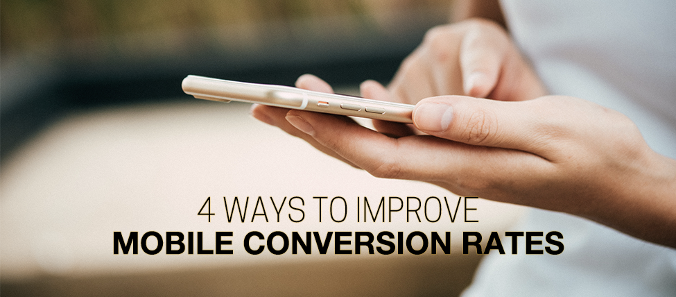 4 Ways to Improve Mobile Conversion Rates