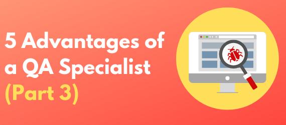 5 Advantages of a QA Specialist (Part 3)