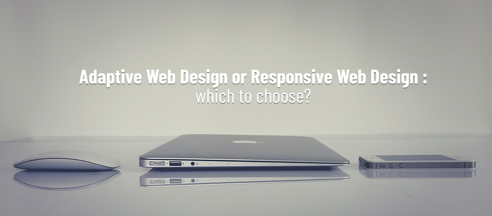 Adaptive Web Design or Responsive Web Design: which to choose?