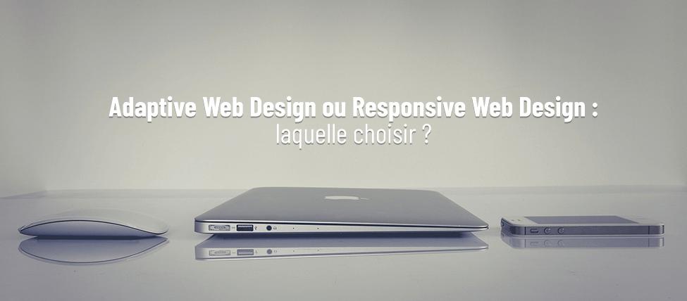 Adaptive Web Design ou Responsive Web Design : laquelle choisir ?