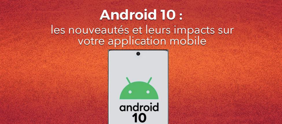 Android 10 : les nouveautés et leurs impacts sur votre application mobile