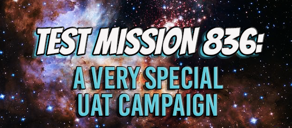 Test Mission 836: A very special UAT campaign