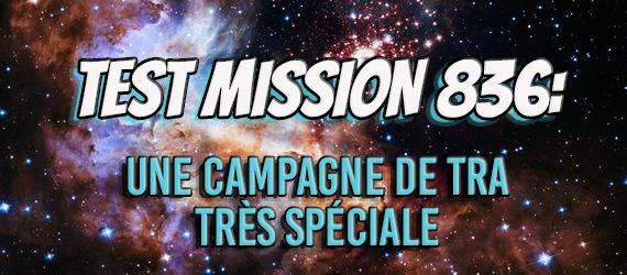 Test Mission 836 : Une campagne de TRA très spéciale