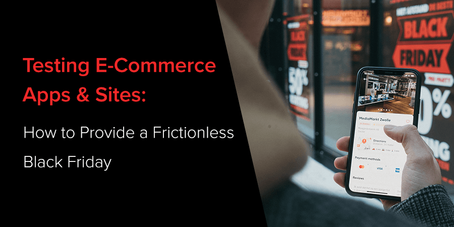 Testing E-commerce Apps & Sites: How to Provide a Frictionless Black Friday