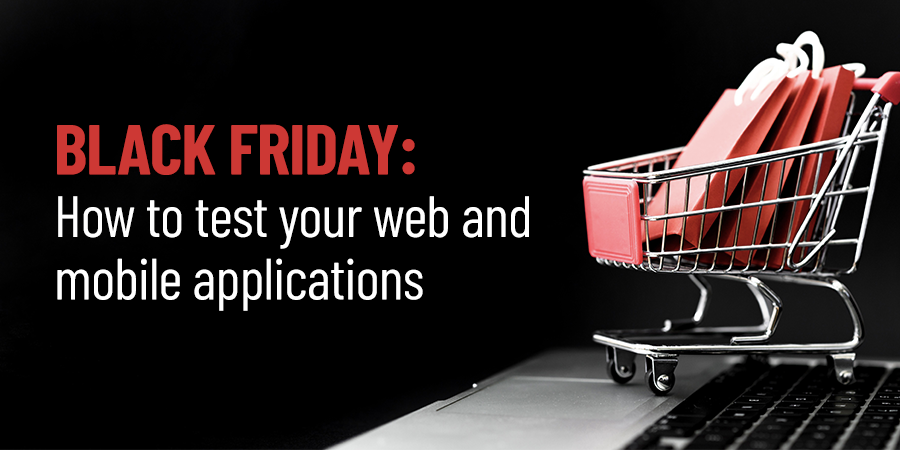 Black Friday: How to test your web and mobile applications