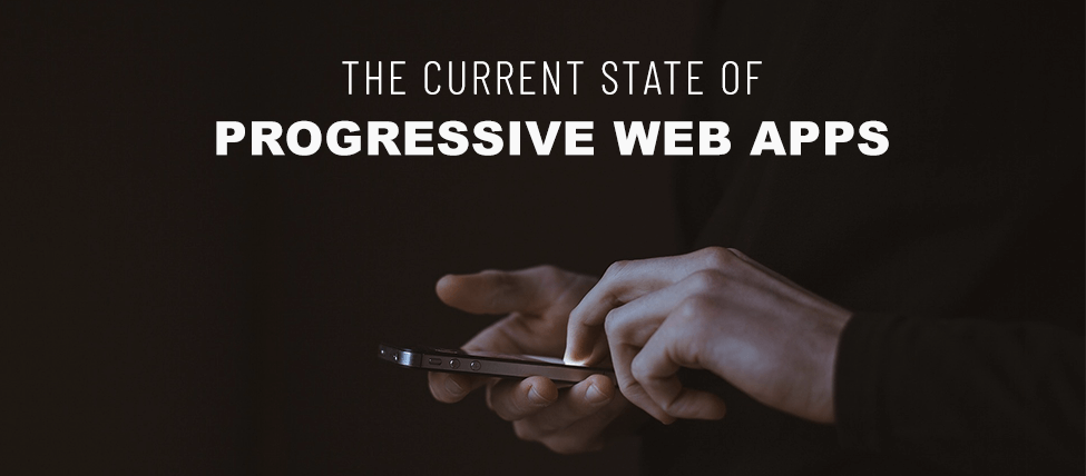 The Current State of Progressive Web Apps