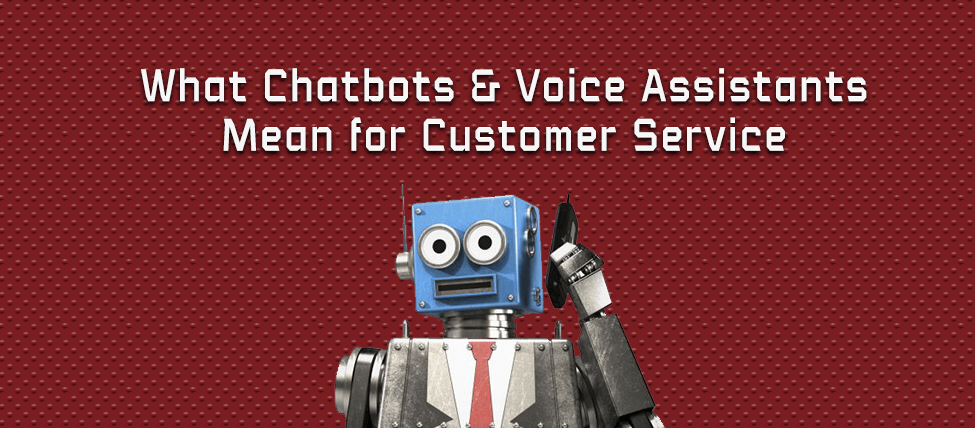 What Chatbots and Voice Assistants Mean for Customer Service