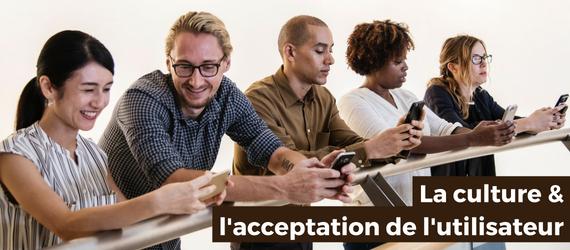 3 façons dont la culture affecte l'acceptation de l'utilisateur