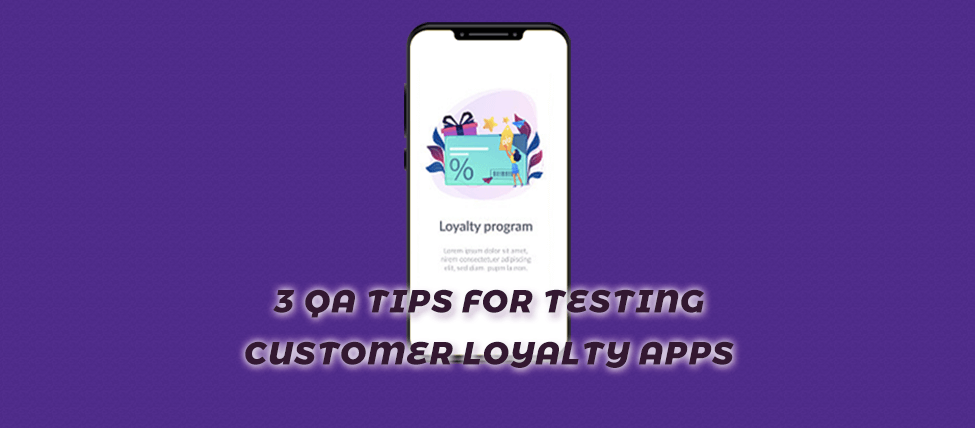 3 QA Tips for Testing Customer Loyalty Apps