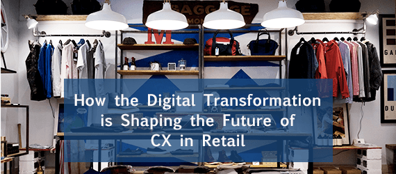 How Technology is Shaping the Future of CX in Retail