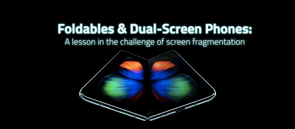Foldables & Dual-Screen Phones: A lesson in the challenge of screen fragmentation
