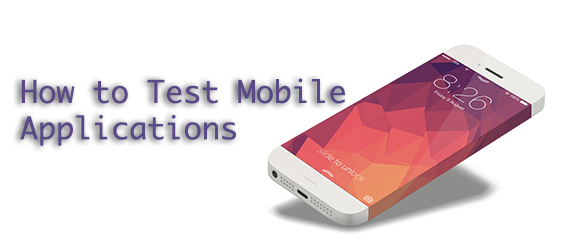 How to test mobile applications