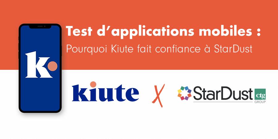 Test d'applications mobiles : Pourquoi Kiute fait confiance à StarDust