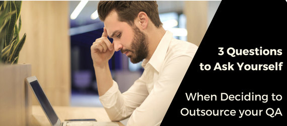 3 Questions to Ask Yourself When Deciding to Outsource your QA or not