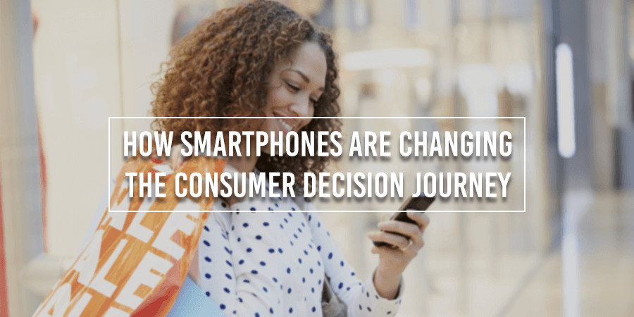 How Smartphones Are Changing The Consumer Decision Journey