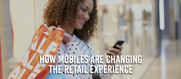 How Mobiles Are Changing The Retail Experience