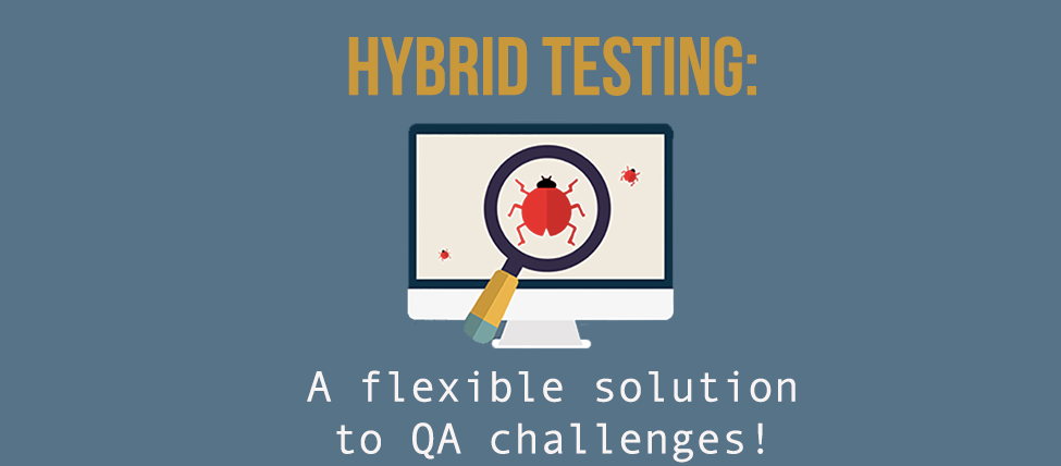 Hybrid Testing: A flexible solution to QA challenges