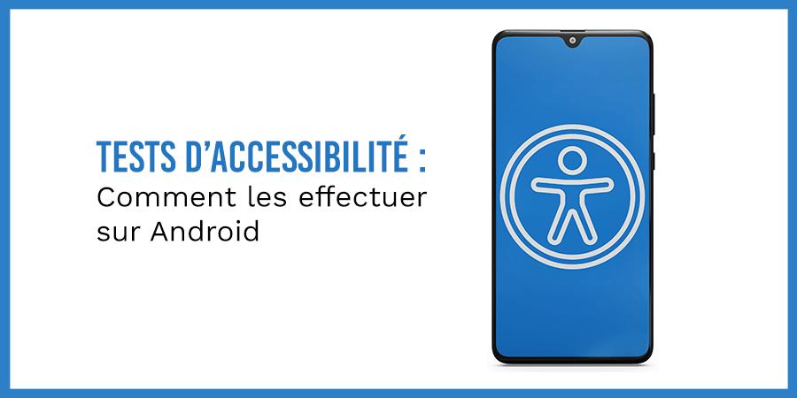 Comment effectuer des tests d'accessibilité sur Android ?