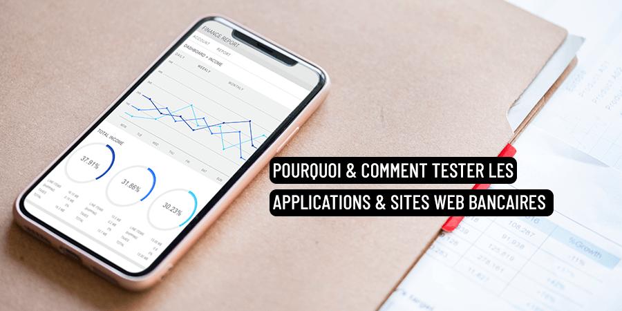 Pourquoi & comment tester les applications & sites web bancaires ?