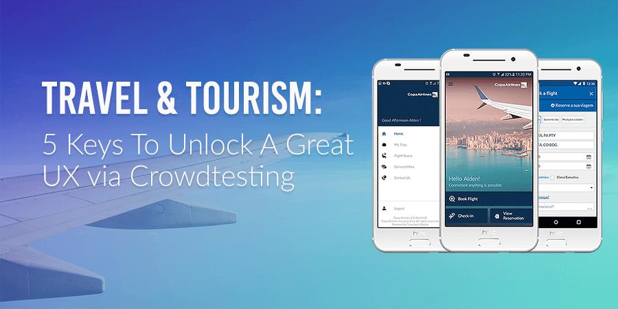Travel & Tourism: 5 Keys To Unlock A Great User Experience via Crowdtesting