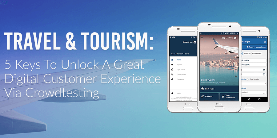 Travel & Tourism: 5 Keys To Unlock A Great Digital Customer Experience via Crowdtesting
