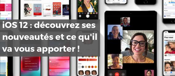 iOS 12 : découvrez ses nouveautés et ce qu'il va vous apporter !
