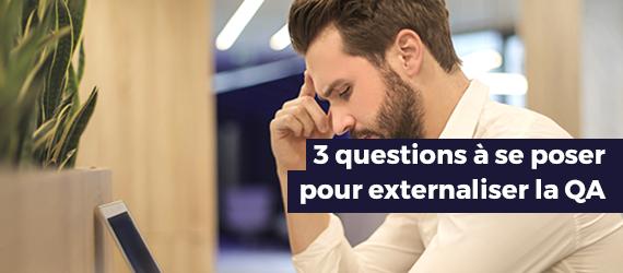 3 questions à vous poser lorsque vous décidez d'externaliser votre QA