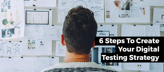 6 Steps to Create your Digital Testing Strategy