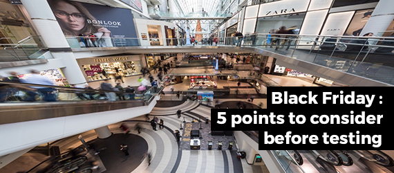 Five points to consider before testing for Black Friday