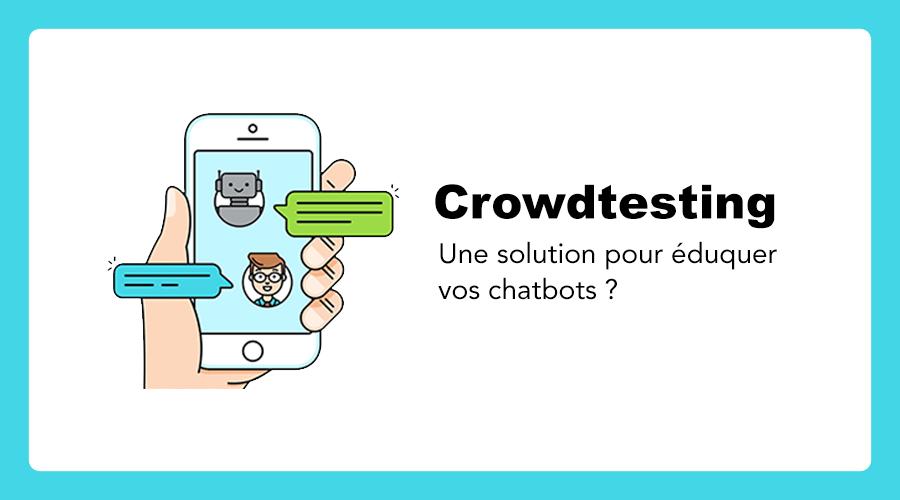 Le crowdtesting: une solution pour éduquer les chatbots?