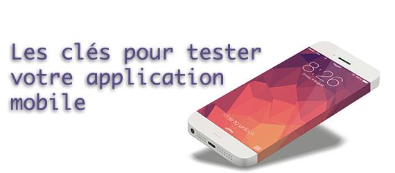 Les clés pour tester votre application mobile