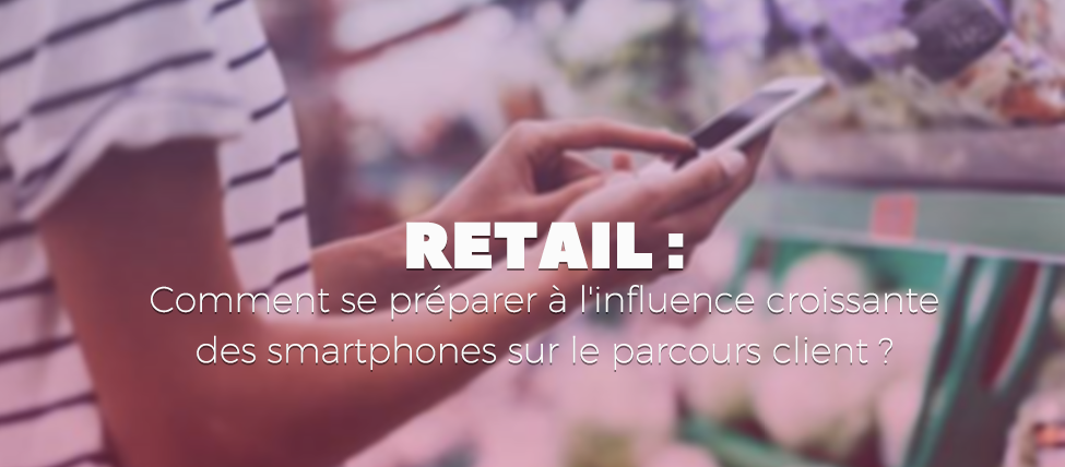 Comment se préparer à l'influence croissante des smartphones sur le parcours client ?